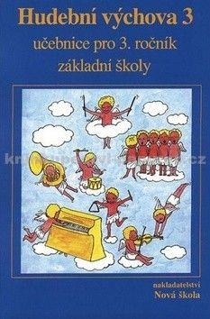 NOVÁ ŠKOLA Hudební výchova 3 učebnice pro 3. ročník základní cena od 69 Kč