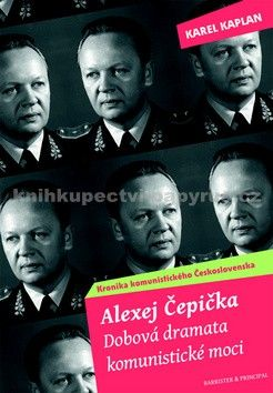Karel Kaplan: Alexej Čepička - Dobová dramata komunistické moci cena od 117 Kč