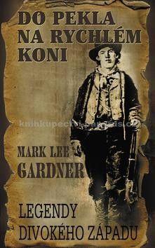 Mark Lee Gardner: Do pekla na rychlém koni cena od 71 Kč