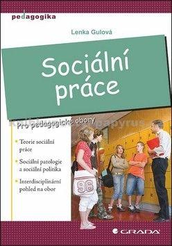 Lenka Gulová: Sociální práce - Pro pedagogické obory cena od 122 Kč