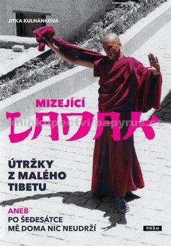 Jitka Kulhánková: Mizející Ladak - Útržky z Malého Tibet aneb Po šedesátce mě doma nic neudrží cena od 237 Kč
