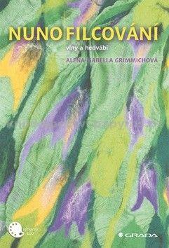 Alena Isabella Grimmich: Nunofilcování - tkaninové plstění cena od 125 Kč