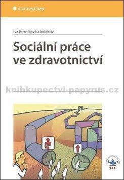 Iva Kuzníková: Sociální práce ve zdravotnictví cena od 219 Kč