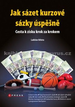Ladislav Bělota: Jak sázet kurzové sázky úspěšně cena od 173 Kč