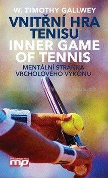 W. Timothy Gallwey: Vnitřní hra tenisu - Mentální stránka vrcholového výkonu cena od 231 Kč