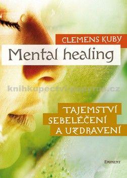 Clemens Kuby: Mental Healing - Tajemství sebeléčení a cena od 221 Kč