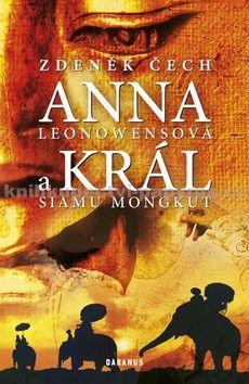 Zdeněk Čech: ANNA Leonowensová a KRÁL Siamu Mongkut cena od 170 Kč