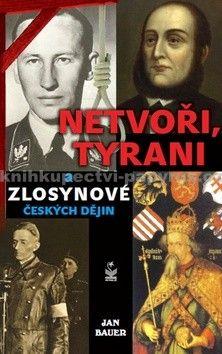 Jan Bauer: Netvoři, tyrani a zlosynové českých dějin cena od 180 Kč
