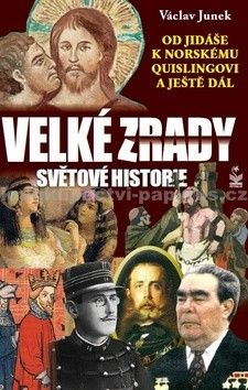 Václav Junek: Velké zrady světové historie - Od Jidáše k norskému Quislingovi…a ještě dál cena od 186 Kč