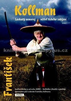 František Kollman, Pavel Vrána: Laskavý samuraj – učitel tichého zabíjení cena od 188 Kč