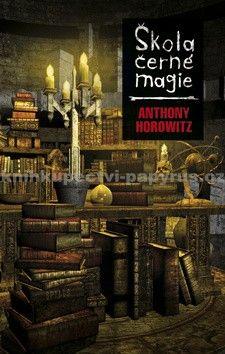 Anthony Horowitz: Škola černé magie cena od 0 Kč