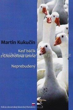 Martin Kukučín: Keď báčik z Chochoľova umrie, Neprebudený cena od 0 Kč