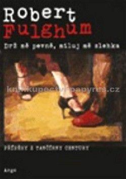 Robert Fulghum: Drž mě pevně, miluj mě zlehka cena od 202 Kč