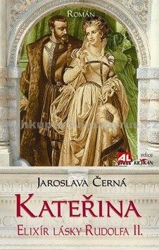 Jaroslava Černá: Kateřina - Elixír lásky Rudolfa II. cena od 193 Kč