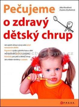 Jitka Kovářová, Zuzana Zouharová: Pečujeme o zdravý dětský chrup cena od 39 Kč