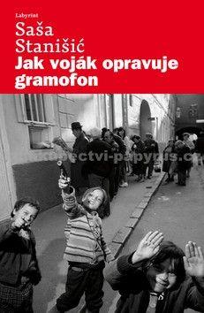 Saša Stanišić: Jak voják opravuje gramofon cena od 121 Kč