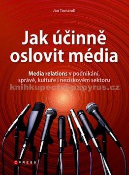 Jan Tomandl: Jak účinně oslovit média cena od 237 Kč