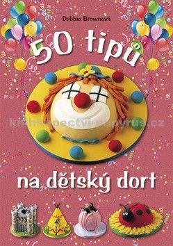 Debbie Brown: 50 tipů na dětský dort cena od 208 Kč