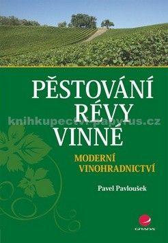 Pavel Pavloušek: Pěstování révy vinné - Moderní vinohradnictví cena od 412 Kč