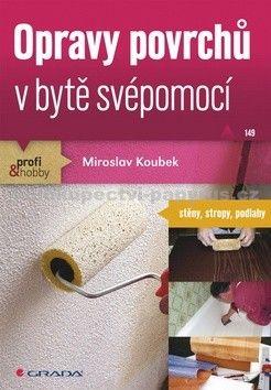 Miroslav Koubek: Opravy povrchů v bytě svépomocí - stěny, stropy, podlahy cena od 57 Kč