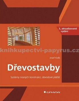 Josef Kolb: Dřevostavby - Systém nosných konstrukcí, obvodové pláště - 3. vydání cena od 710 Kč
