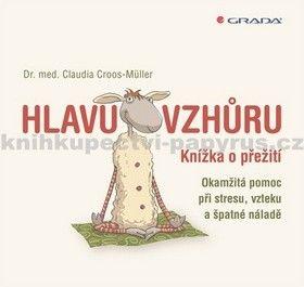 Claudia Cross–Müller: Hlavu vzhůru - Knížka o přežití cena od 110 Kč