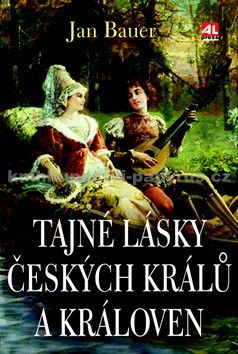 Jan Bauer: Tajné lásky českých králů a královen cena od 174 Kč