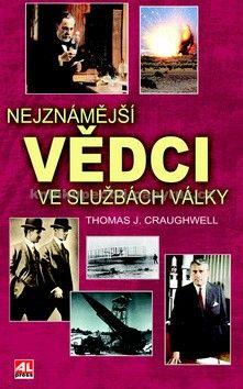 Thomas Craughwell: Nejznámější vědci ve službách války cena od 226 Kč