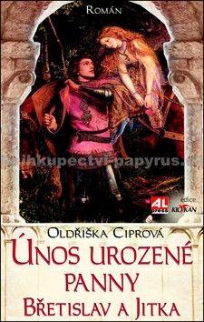 Oldřiška Ciprová: Únos urozené panny - Břetislav a Jitka cena od 95 Kč