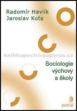 Radomír Havlík, Jaroslav Koťa: Sociologie výchovy a školy cena od 218 Kč