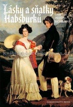 Gabriele Praschl-Bichlerová: Lásky a sňatky Habsburků cena od 0 Kč