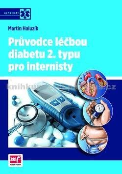 Martin Haluzík: Průvodce léčbou diabetu 2. typu pro internisty cena od 135 Kč