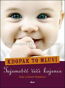Sally Kiesterová, Edwin Kiester: Kdopak to mluví - Tajemství řeči kojence cena od 223 Kč
