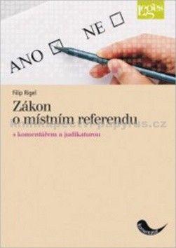 Filip Rigel: Zákon o místním referendu s komentářem a judikaturou cena od 299 Kč