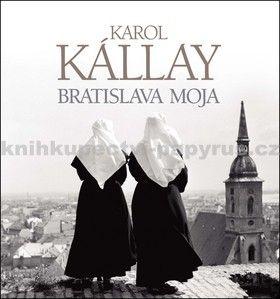 Karol Kállay: Bratislava moja cena od 1492 Kč