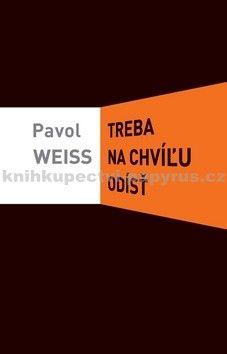 Pavol Weiss: Treba na chvíľu odísť cena od 275 Kč