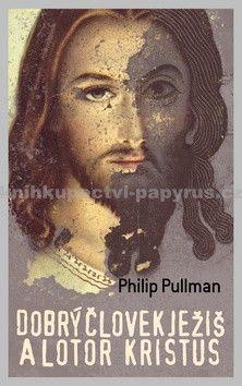 Philip Pullman: Dobrý človek Ježiš a lotor Kristus cena od 231 Kč