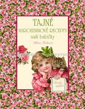 Klára Trnková: Tajné narozeninové recepty naší babičky cena od 37 Kč