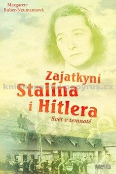 Margarete Buber-Neumann: Zajatkyní Stalina i Hitlera cena od 300 Kč