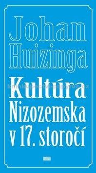 Johan Huizinga: Kultúra Nizozemska v 17. storočí cena od 203 Kč