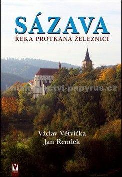 Václav Větvička, Jan Rendek: Sázava – Řeka protkaná železnicí cena od 374 Kč