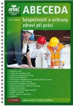 Anna Janáčková: Abeceda bezpečnosti a ochrany zdraví při práci cena od 467 Kč