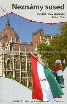 Neznámy sused - Dvadsať rokov Maďarska (1990 - 2010) cena od 154 Kč