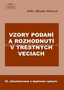 Milada Illášová: Vzory podaní a rozhodnutí v trestných veciach cena od 378 Kč