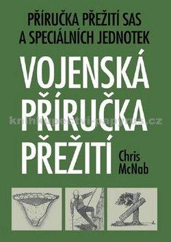 Chris McNab: Vojenská příručka přežití - Příručka přežití SAS a speciálních jednotek cena od 186 Kč
