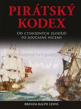 Brenda Ralph Lewis: Pirátský kodex - Od ctihodných zlodějů po současné ničemy cena od 123 Kč