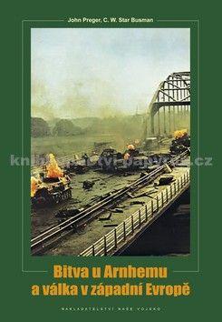John Preger: Bitva u Arnhemu a válka v západní Evropě cena od 312 Kč