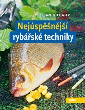 Jan Gutjahr: Nejúspěšnější rybářské techniky cena od 186 Kč