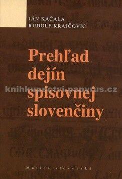 Ján Kačala, Rudolf Krajčovič: Prehľad dejín spisovnej slovenčiny cena od 191 Kč
