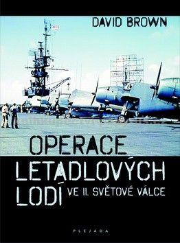 Brown David K.: Operace letadlových lodí ve II. světové cena od 515 Kč